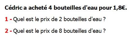 Exercices appliques et de exercices corriges Maths 5ème La proportionnalité Cédric a acheté 4 bouteilles d'eau pour 1,8 € quel le prix de 2 bouteilles d'eau.
