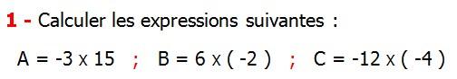 Exercices corriges de Maths 4ème  Nombres relatifs en écriture décimale Calculer les expressions suivantes A = -3 X 15   B = 6 X ( -2 )  C = -12 X ( -4 )