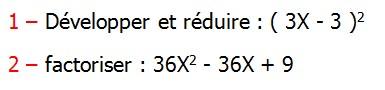 Exercices corriges de Maths 3ème Cours Mathématique sur les écritures littérales  Développement Factorisation Identités Remarquables la double distributivité Développer et réduire : ( 3X - 3 )2 factoriser : 36X2 - 36X + 9