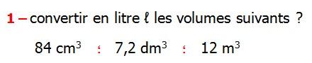 Exercices appliques et de exercices corriges Maths 5ème les volumes changements d'unités de mesure Mètre cube Décimètre cube Centimètre cube Millimètre cube hectolitre décalitre litre décilitre centilitre millilitre Convertir en litre ℓ les volumes suivants 84 cm3 7,2 dm3 12 m3