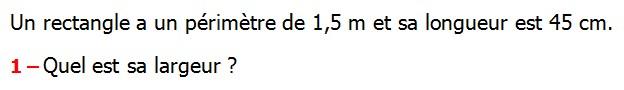 Exercices appliques et corriges de Maths 6ème  aires et périmètres, unités d'aires et conversion Un rectangle a un périmètre de 1,5 m et sa longueur est 45 cm Quel est sa largeur