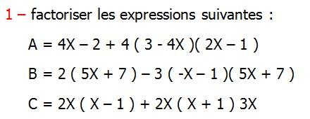 Exercices corriges de Maths 3ème Cours Mathématique sur les écritures littérales  Développement Factorisation Identités Remarquables la double distributivité factoriser les expressions suivantes A = 4X – 2 + 4 ( 3 - 4X )( 2X – 1 ) B = 2 ( 5X + 7 ) – 3 ( -X – 1 )( 5X + 7 ) C = 2X ( X – 1 ) + 2X ( X + 1 ) 3X