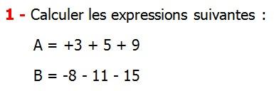 Exercices corriges de Maths 4ème  Nombres relatifs en écriture décimale Calculer les expressions suivantes A = +3 + 5 + 9 B = -8 - 11 - 15