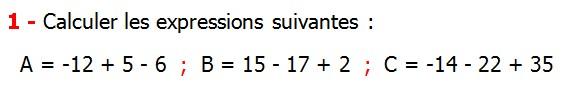 Exercices corriges de Maths 4ème  Nombres relatifs en écriture décimale Calculer les expressions suivantes A = -12 + 5 - 6  B = 15 - 17 + 2 C = -14 - 22 + 35