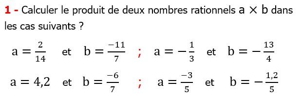 Exercices corriges cours mathématique les nombres rationnels la multiplication et la division maths 3éme calcul le produit et le quotient Calculer le produit de deux nombres rationnels a × b dans les cas suivants