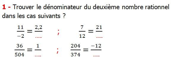 Exercices corriges cours introduction aux nombres rationnels maths 3éme définition les nombres rationnels relatifs négatifs et positifs simplifier le nombre rationnel  et décomposer un nombre rationnel et réduire le dénominateur commun de deux nombre rationnels et comparer deux nombres rationnels Trouver le dénominateur du deuxième nombre rationnel dans les cas suivants
