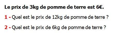 Exercices appliques et de exercices corriges Maths 5ème La proportionnalité Le prix de 3 kg de pomme de terre est 6 € quel est le prix de 12 kg de pomme de terres quel est le prix de 6 kg de pomme de terres.