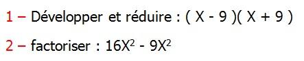 Exercices corriges de Maths 3ème Cours Mathématique sur les écritures littérales  Développement Factorisation Identités Remarquables la double distributivité Développer et réduire : ( X - 9 )( X + 9 ) factoriser : 16X2 - 9X2