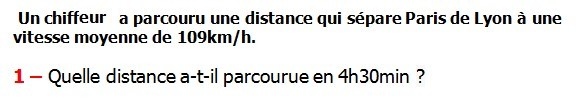 Exercices appliques et exercices corriges de Maths 5ème - La proportionnalité la vitesse moyenne mouvement uniforme Un chiffreur a parcouru une distance qui sépare Paris de Lyon à une vitesse moyenne de 109km/h. Quelle distance a-t-il parcourue en 4h30min.