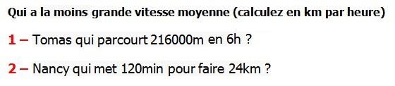 Exercices appliques et de exercices corriges Maths 6ème - La proportionnalité la vitesse moyenne Qui a la moins grande vitesse moyenne (calculez en km par heure) Tomas qui parcourt 216000m en 6h Nancy qui met 120min pour faire 24km.