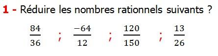 Exercices corriges cours introduction aux nombres rationnels maths 3éme définition les nombres rationnels relatifs négatifs et positifs simplifier le nombre rationnel  et décomposer un nombre rationnel et réduire le dénominateur commun de deux nombre rationnels et comparer deux nombres rationnels Réduire les nombres rationnels suivants