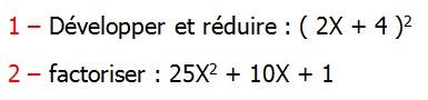 Exercices corriges de Maths 3ème Cours Mathématique sur les écritures littérales  Développement Factorisation Identités Remarquables la double distributivité Développer et réduire : ( 2X + 4 )2 factoriser : 25X2 + 10X + 1